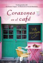 corazones en el café (novela ganadora del vii premio vergara- el rincón de la novela romática) (ebook)-rita morrigan-9788490695982