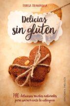 delicias sin gluten: 140 deliciosas recetas naturales para sonreir ante la celiaquia-teresa tranfaglia-9788491112082