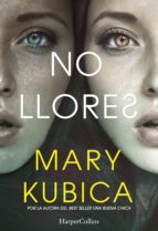 no llores (ebook) mary kubica 9788491391982