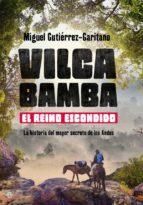 vilcabamba. el reino escondido: la historia del mayor secreto de los andes miguel gutierrez garitano 9788491640882