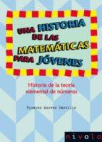 una historia de las matematicas para jovenes. historia de la teor ia elemental de numeros-ricardo moreno castillo-9788492493982