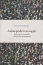 asi no podemos seguir. participacion ciudadana y democracia parla mentaria-paul ginsborg-9788493653682