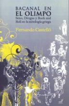bacanal en el olimpo: sexo, drogas y rock and roll-fernando castello-9788495593382
