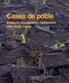 cases de poble evolucio, arquitectura i restauracio dels nuclis r urals-josep m sans-mariela et al fargas-9788495946782