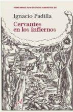 cervantes en los infiernos (premio manuel alvar de estudios human isticos 2011) isabel orjales villar 9788496824782