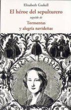el heroe del sepulturero: seguido de tormentas y alegria navideña s-elizabeth gaskell-9788497167482