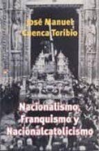 nacionalismo, franquismo y nacionalcatolicismo (el estado de la c uestion, 11) jose manuel cuenca toribio 9788497390682