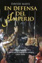 en defensa del imperio: los ejercitos de felipe iv y la guerra por la hegemonia europea (1635 1659) davide maffi 9788497391382
