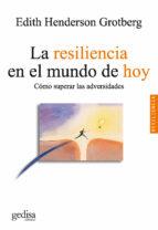la resiliencia en el mundo de hoy: como superar la adversidad edith henderson grotberg 9788497841382