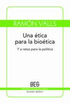 una etica para la bioetica ramon valls 9788497845182