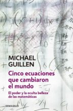 cinco ecuaciones que cambiaron el mundo michael guillen 9788497933582