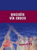 El libro de Dieciséis vía crucis autor VARIOS AUTORES DOC!