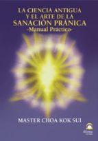 la ciencia antigua y el arte de la sanacion pranica: manual pract ico-choa kok sui-9788498270082