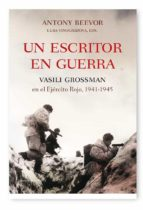 un escritor en guerra: vasili grossman en el ejercito rojo, 1941 1945-antony beevor-9788498920482