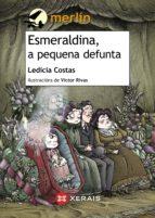 esmeraldina, a pequena defunta (ebook)-ledicia costas alvarez-9788499149882