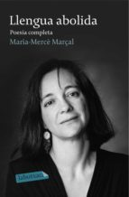 llengua abolida: poesia completa-maria merce marcal serra-9788499308982