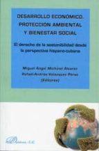 desarrollo economico, proteccion ambiental y bienestar social: el derecho de la sostenibilidad desde la perspectiva hispano-cubana-miguel angel michinel alvarez-9788499828282