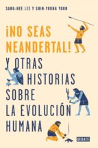 no seas neandertal (ebook) sang hee lee shin young yoon 9788499928982