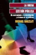 la nueva gestion publica: un acercamiento a la investigacion y al debate de las politicas michael barzelay 9789681669782
