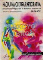 El libro de Hacia una cultura participativa. estudio sociológico dela demanda cultural en badajoz autor FERNANDO GONZÁLEZ POZUELO EPUB!