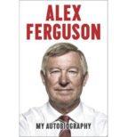 alex ferguson my autobiography alex ferguson 9780340919392