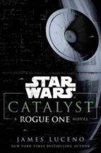 catalyst (star wars): a rogue one novel james luceno 9780345511492