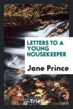 El libro de Letters to a young housekeeper autor JANE PRINCE DOC!
