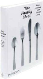 the family meal: home cooking with ferran adria ferran adria 9780714862392