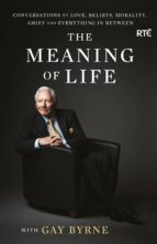 the meaning of life with gay byrne (ebook) gay byrne 9780717158492