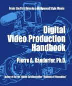digital video production handbook (ebook)-dr. pierre a. kandorfer-9781450012492