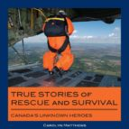 true stories of rescue and survival (ebook)-carolyn matthews-9781459720992