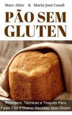 pão sem glúten: princípios, técnicas e truques para fazer pão e outras receitas sem glúten. (ebook)-9781507186992
