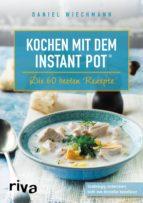 kochen mit dem instant pot® (ebook) daniel wiechmann 9783959718592