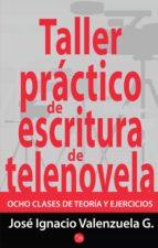 taller práctico de escritura de telenovela (ebook)-jose ignacio valenzuela-9786071121592