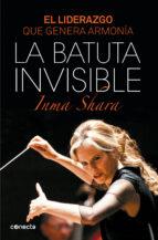 la batuta invisible: el liderazgo que genera armonia-inma shara-9788415431992