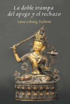 la doble trampa del apego y el rechazo (ebook)-lobsang tsultrim-9788415912392
