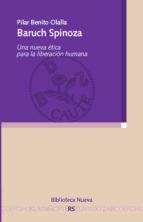 baruch spinoza: una nueva etica para la liberacion humana-pilar benito olalla-9788416345892