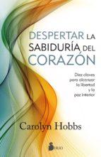 despertar la sabiduria del corazon carolyn hobbs 9788416579792