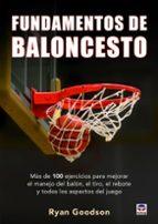 fundamentos de baloncesto: mas de 100 ejercicios para mejorar el manejo del balon, el tiro, el rebote y todos los aspectos del juego ryan goodson 9788416676392