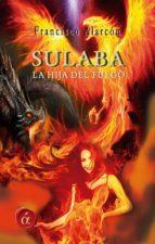 sulaba, la hija del fuego (ebook)-francisco alarcon-9788416815692