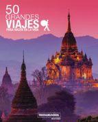 50 grandes viajes para hacer en la vida (2ª ed.)-philippe gloaguen-9788417245092