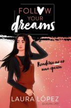 rendirse no es una opción (follow your dreams 1) (ebook)-laura lopez-9788417460792