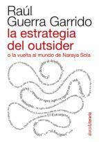 la estrategia del outsider o la vuelta al mundo de naraya sola-raul guerra garrido-9788420609492