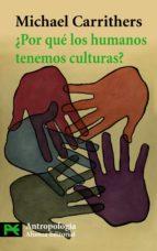 ¿por que los humanos tenemos culturas?: una aproximacion a la ant ropologia y la diversidad social michael carrithers 9788420664392