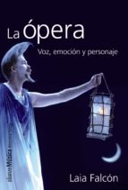 la opera: voz, emocion y personaje laia falcon 9788420693392