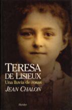 teresa de lisieux, una vida de amor: una lluvia de rosas-jean chalon-9788425420092