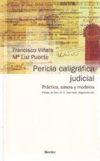 pericia caligrafica judicial: practica, casos y modelos-francisco viñals-mª luz puente-9788425421792