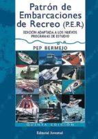 patron de embarcaciones de recreo (p.e.r.) (5ª ed adaptada a los nuevos programas de estudio) pep bermejo 9788426132192