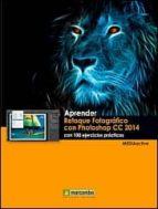 aprender retoque fotográfico con photoshop cc 2014 con 100 ejercicios practicos-9788426721792