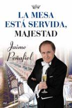 la mesa esta servida, majestad-jaime peñafiel-9788427036192